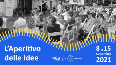 """Get it! For Lacittàintorno presenta gli """"Aperitivi delle Idee"""""""