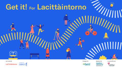 Get it! For Lacittàintorno: call prorogata all'11 ottobre!